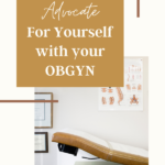 Advocate with your OBGYN during pregnancy