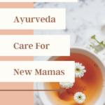 Ayurveda care for postpartum
