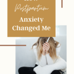 How postpartum anxiety changed me