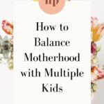 How to balance motherhood